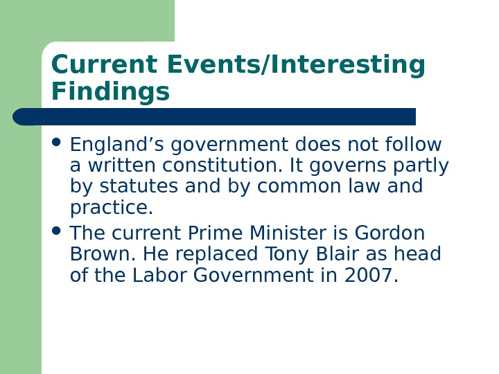 Current Events/Interesting Findings England's government does not follow a written constitution. It governs partly by statutes