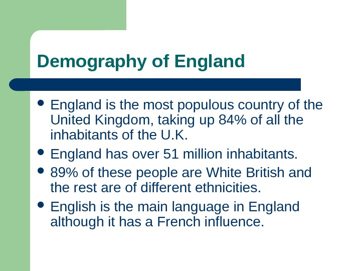 Demography of England is the most populous country of the United Kingdom, taking up 84 of