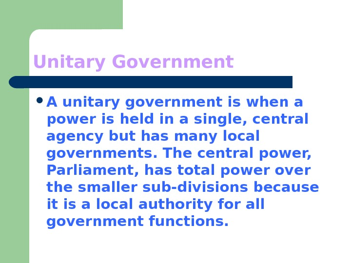 Unitary Government A unitary government is when a power is held in a single,