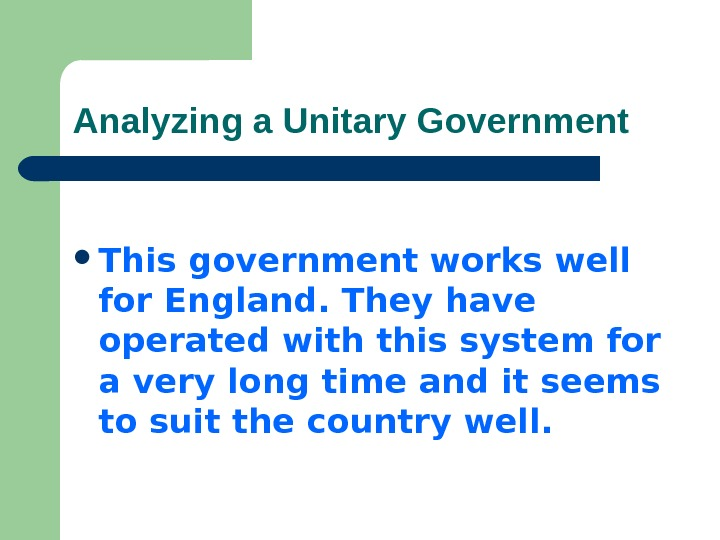Analyzing a Unitary Government This government works well for England. They have operated with