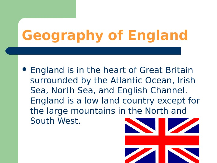 Geography of England is in the heart of Great Britain surrounded by the Atlantic
