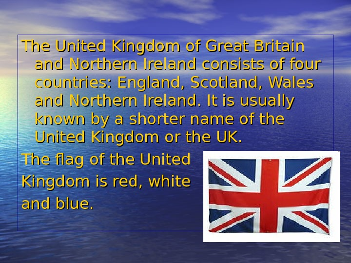 The United Kingdom of Great Britain and Northern Ireland consists of four countries: England, Scotland, Wales