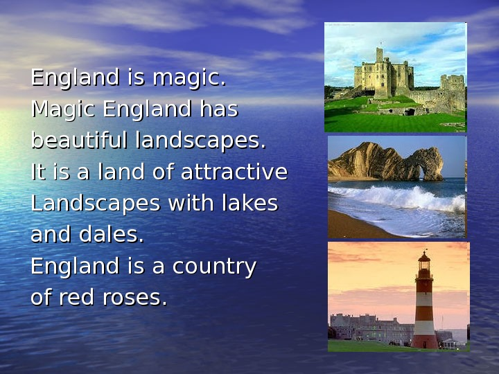 England is magic.  Magic England has beautiful landscapes. It is a land of attractive