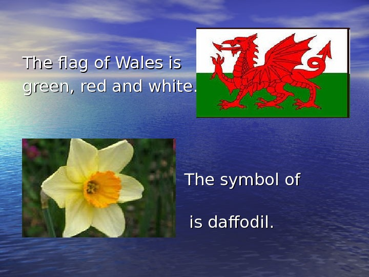 The flag of Wales is green, red and white.      The symbol