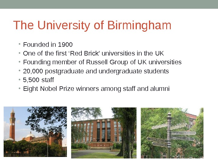The University of Birmingham • Founded in 1900 • One of the first 'Red Brick' universities