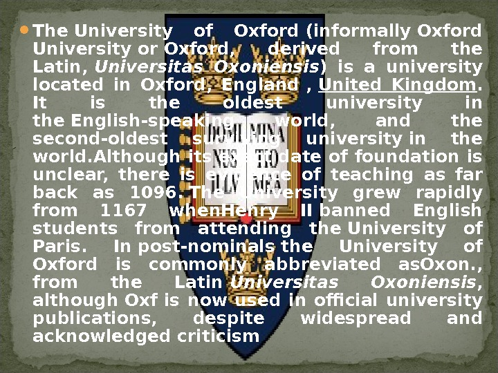 The. University of Oxford(informally. Oxford Universityor. Oxford,  derived from the Latin, Universitas Oxoniensis )