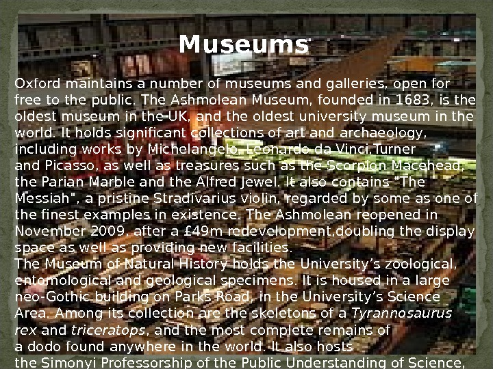 Oxford maintains a number of museums and galleries, open for free to the public. The. Ashmolean