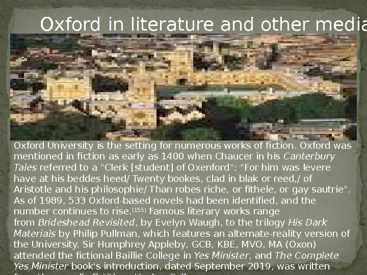 Oxford University is the setting for numerous works of fiction. Oxford was mentioned in fiction as