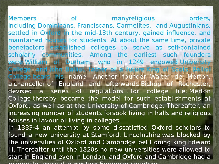 Members of manyreligious orders,  including. Dominicans, Franciscans, Carmelites,  and. Augustinians,  settled in Oxford