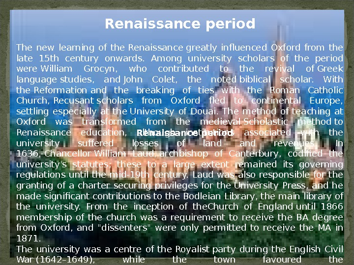 Renaissance period The new learning of the. Renaissancegreatly influenced Oxford from the late 15 th century