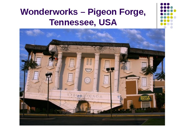 Wonderworks – Pigeon Forge,  Tennessee , USA