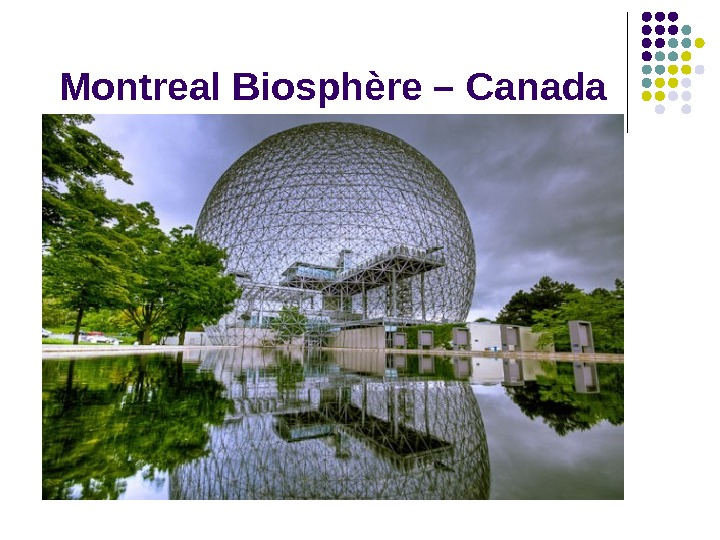 Montreal Biosphère – Canada