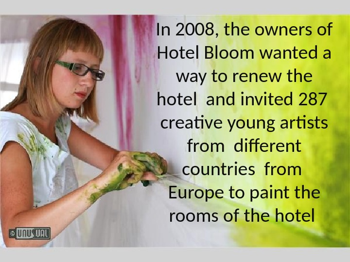 In 2008, the owners of Hotel Bloom wanted a way to renew the hotel and invited