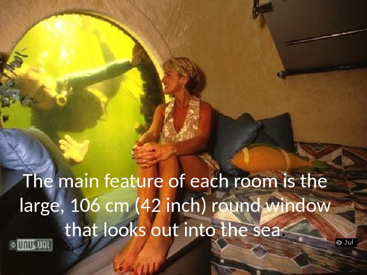 The main feature of each room is the large, 106 cm (42 inch) round window that