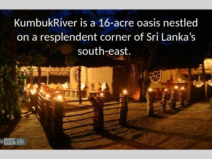 Kumbuk. River is a 16 -acre oasis nestled on a resplendent corner of Sri Lanka's south-east.