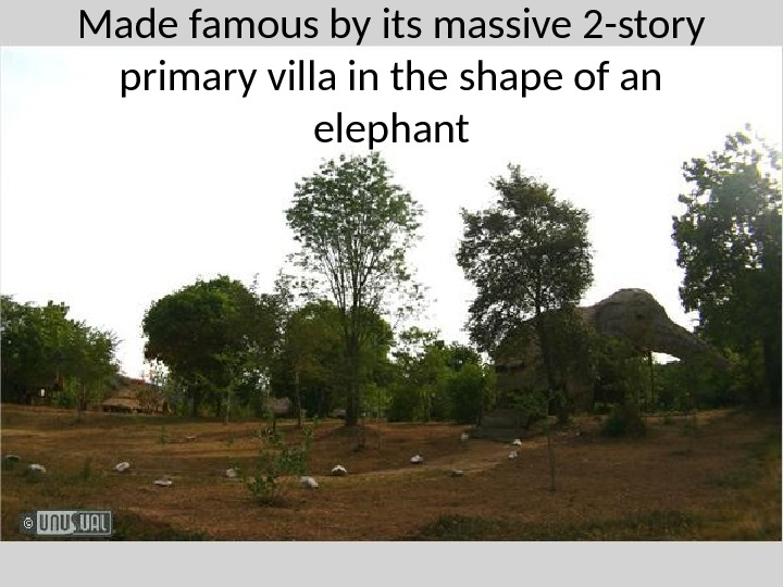 Made famous by its massive 2 -story primary villa in the shape of an elephant
