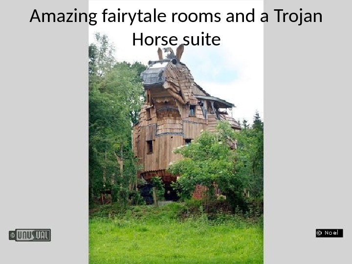 Amazing fairytale rooms and a Trojan Horse suite
