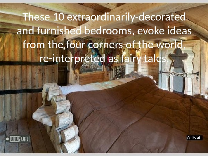 These 10 extraordinarily-decorated and furnished bedrooms, evoke ideas from the four corners of the world,