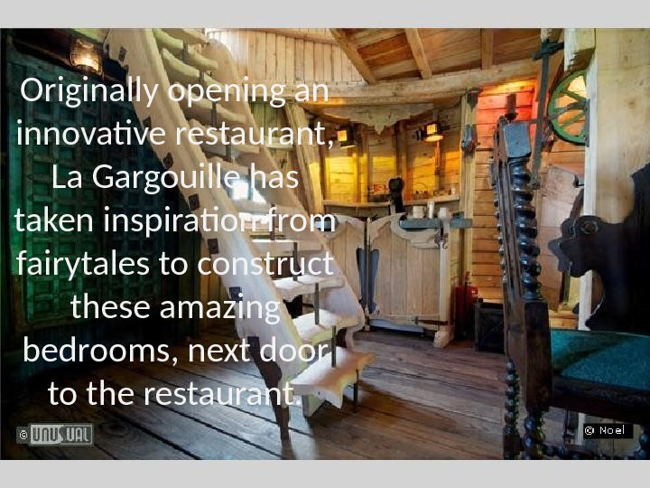 Originally opening an innovative restaurant,  La Gargouille has taken inspiration from fairytales to construct these