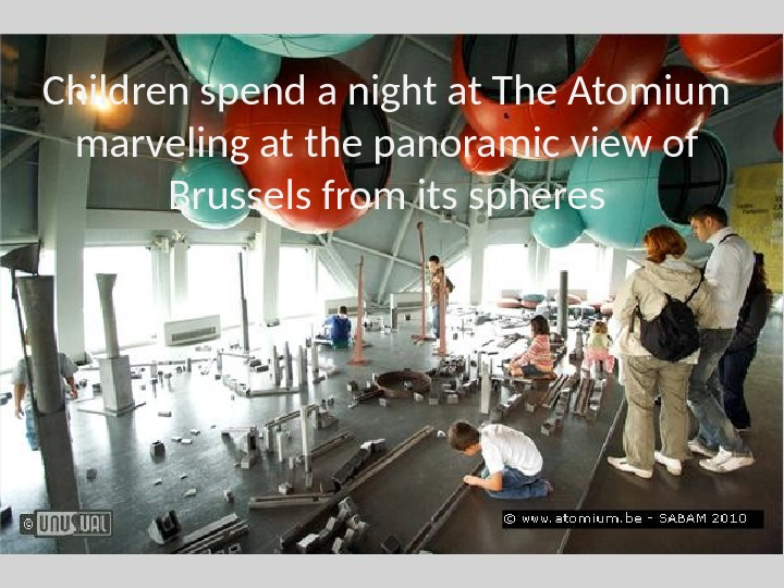 Children spend a night at The Atomium marveling at the panoramic view of Brussels from its