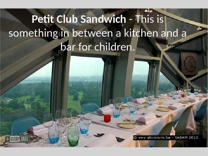 Petit Club Sandwich - This is something in between a kitchen and a bar for children.