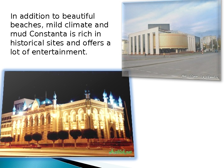 In addition to beautiful beaches, mild climate and mud Constanta is rich in historical sites and