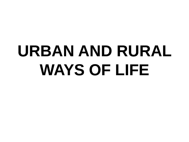 URBAN AND RURAL WAYS OF LIFE