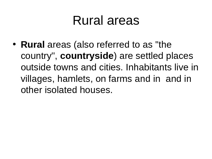 Rural areas • Rural areas (also referred to as the country,  countryside ) are settled