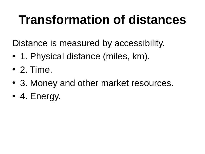 Transformation of distances Distance is measured by accessibility.  • 1. Physical distance (miles, km).