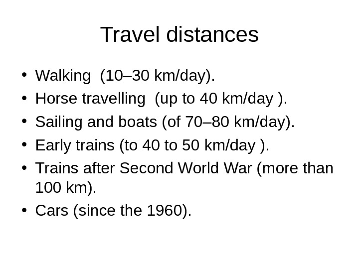 Travel distances • Walking (10– 30 km/day).  • Horse travelling (up to 40 km/day ).
