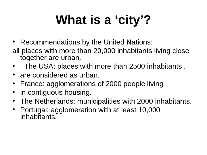 What is a 'city'?  • Recommendations by the United Nations: all places with more than