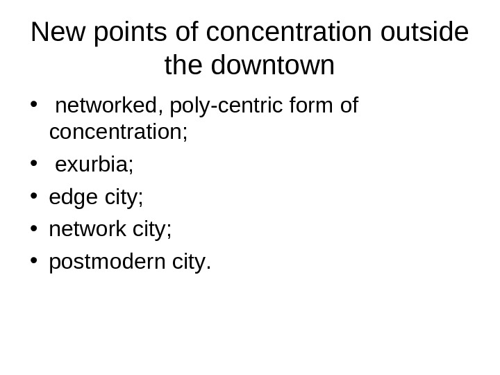 N ew points of concentration outside the downtown •  networked, poly-centric form of concentration ;