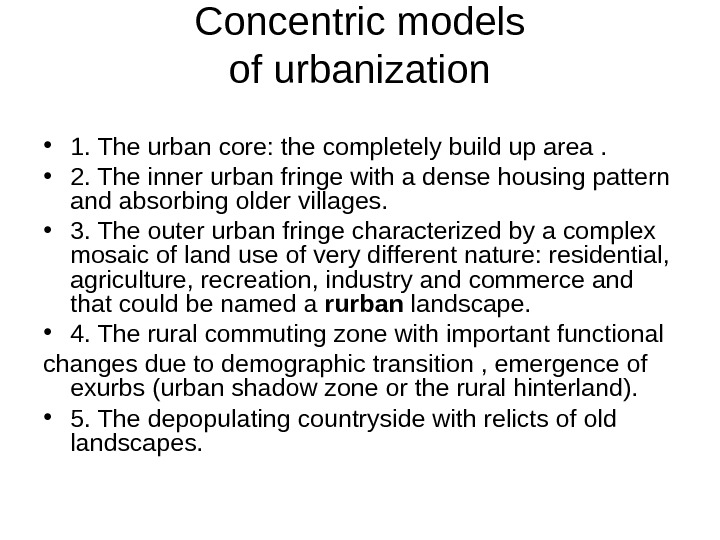 Concentric models of urbanization • 1. The urban core: the completely build up area. • 2.
