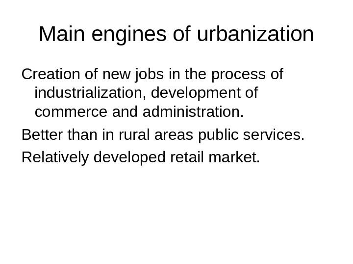 Main engines of urbanization Creation of new jobs in the process of industrialization, development of commerce
