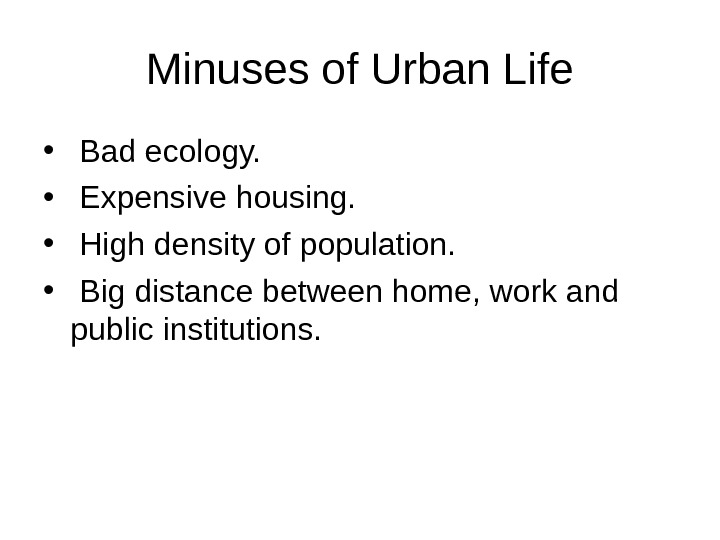 Minuses of Urban Life •  Bad ecology.  •  Expensive housing.  •