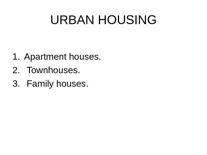 URBAN HOUSING 1. Apartment houses. 2.  Townhouses. 3.  Family houses.