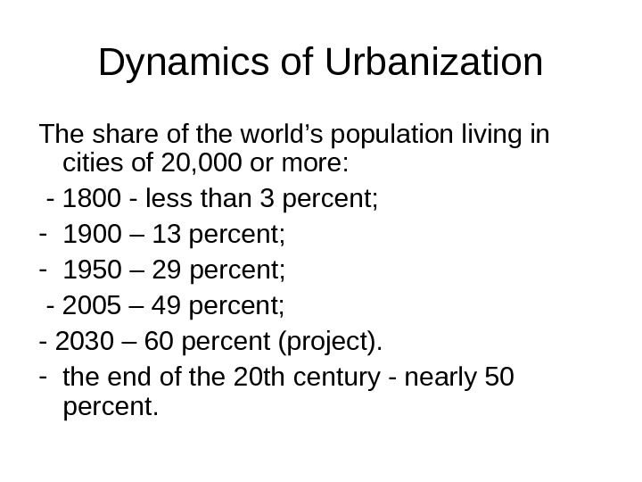 Dynamics of Urbanization The share of the world's population living in cities of 20, 000 or