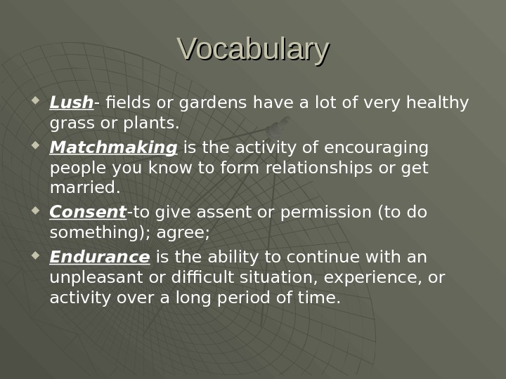 Vocabulary Lush - fields or gardens have a lot of very healthy grass or plants.