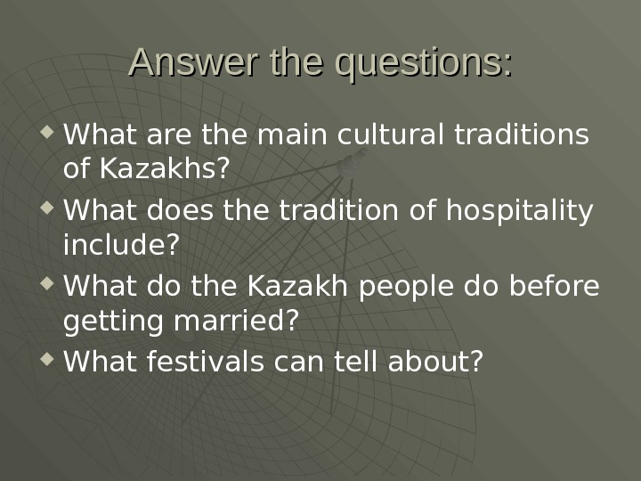 Answer the questions:  What are the main cultural traditions of Kazakhs?  What does the