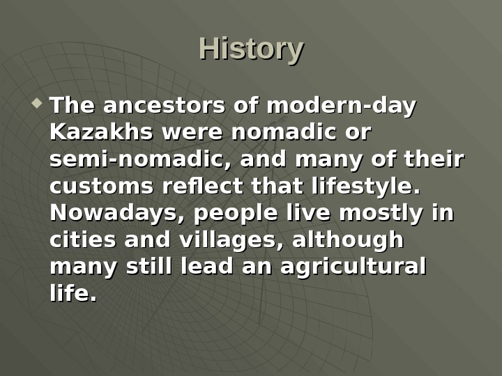 History The ancestors of modern-day Kazakhs were nomadic or semi-nomadic, and many of their customs reflect