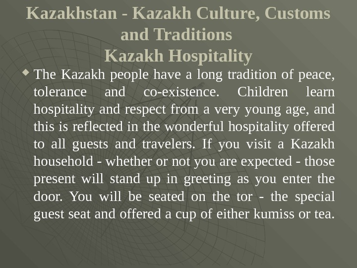 Kazakhstan - Kazakh Culture, Customs and Traditions Kazakh Hospitality The Kazakh people have a long tradition