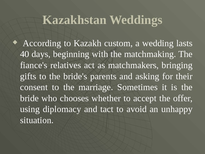 Kazakhstan Weddings  According to Kazakh custom, a wedding lasts 40 days, beginning with the matchmaking.