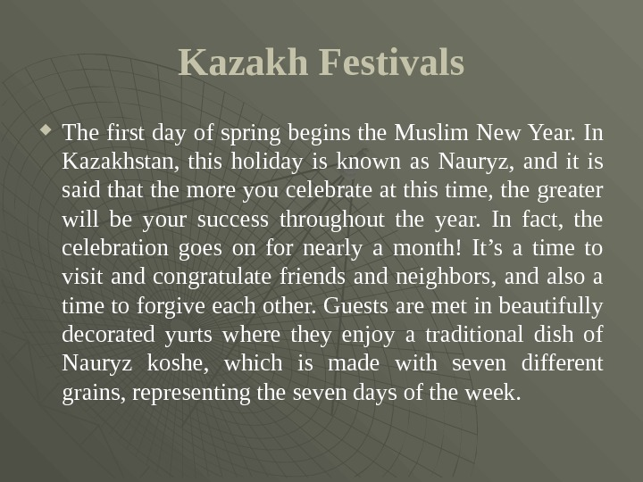 Kazakh Festivals The first day of spring begins the Muslim New Year. In Kazakhstan,  this