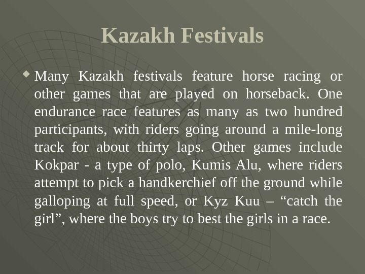 Kazakh Festivals Many Kazakh festivals feature horse racing or other games that are played on horseback.