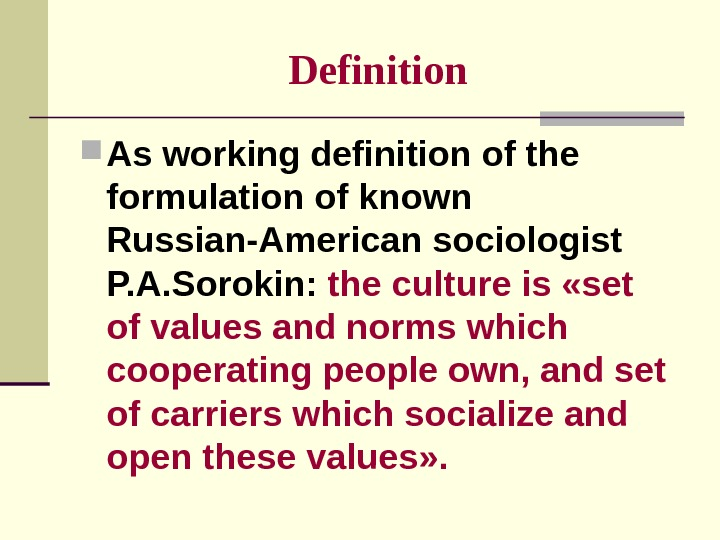 Definition As working definition of the formulation of known Russian-American sociologist P. A. Sorokin:  the
