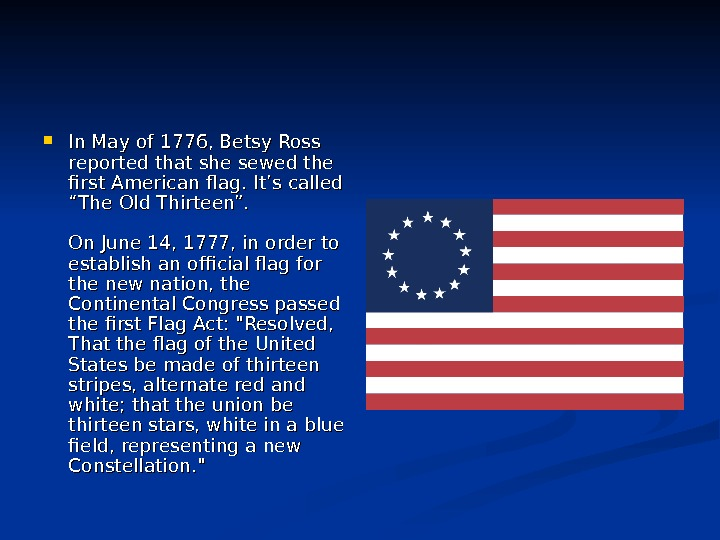 In May of 1776, Betsy Ross reported that she sewed the first American flag.