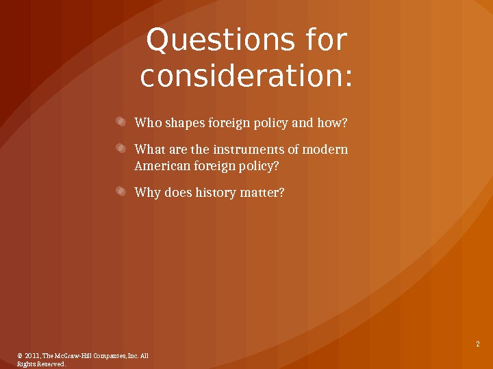 Questions for consideration: Who shapes foreign policy and how? What are the instruments of modern American