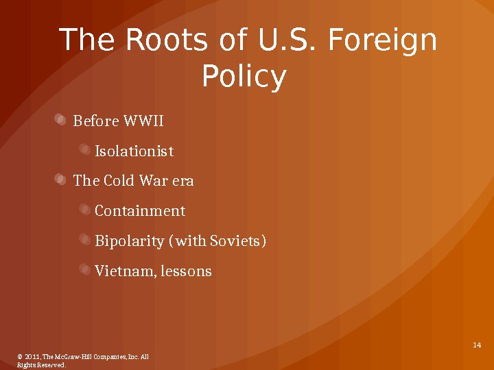 The Roots of U. S. Foreign Policy Before WWII Isolationist The Cold War era Containment Bipolarity