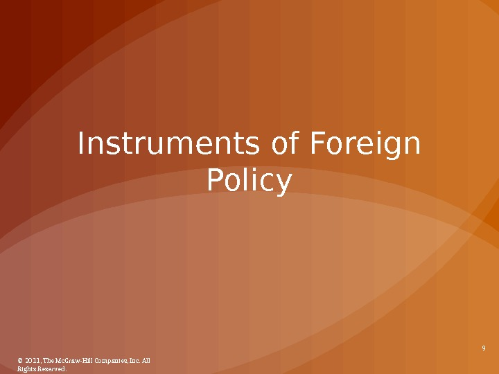 Instruments of Foreign Policy © 2011, The Mc. Graw-Hill Companies, Inc. All Rights Reserved. 9