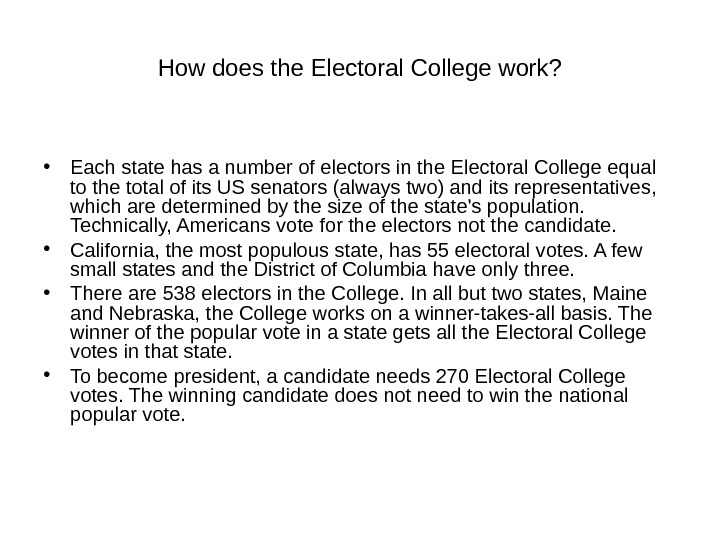 How does the Electoral College work?  • Each state has a number of electors in